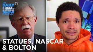 Axed Statues, NASCAR Racism & John Bolton's Memoir   The Daily Social Distancing Show
