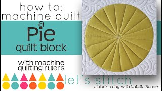 How to: Machine Quilt a Pie Quilt Block-With Natalia Bonner- Let's Stitch a Block a Day- Day 142