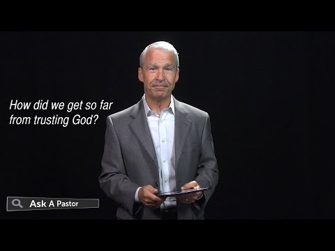 How Did We Get So Far From Trusting God? — Ask a Pastor, Dr. Joel C. Hunter