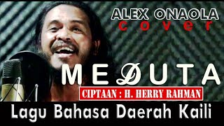 (LAGU KAILI) MEDUTA | Cipt. HERRY RAHMAN | Alex Onaola (COVER)