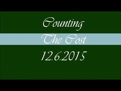 Counting The Cost December 6, 2015 (2nd Sunday of Advent)