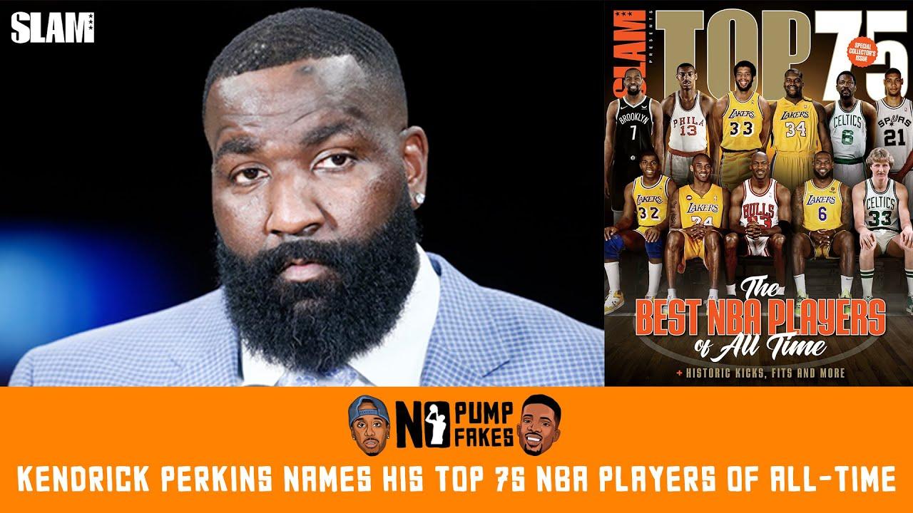 Kendrick Perkins' TOP 75 NBA Players Ever - No Pump Fakes Podcast