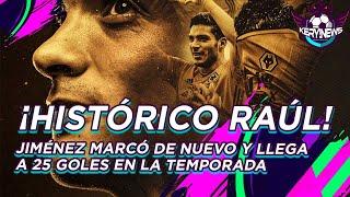 ¡Otro gol de Raúl Jiménez y llegó a 25!  ¿Chucky Lozano se va a Liverpool?   Chelsea presume fichaje