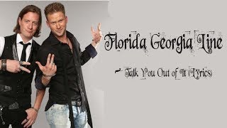 Florida Georgia Line -Talk You Out of It (Lyrics)