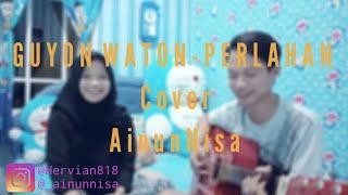 Download Guyon waton - Perlahan ( Cover Ainun Nisa )