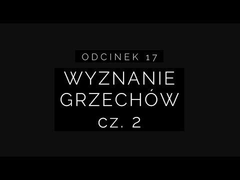 Wielki Post 2018 - Odcinek 17: wyznanie grzechów cz. 2