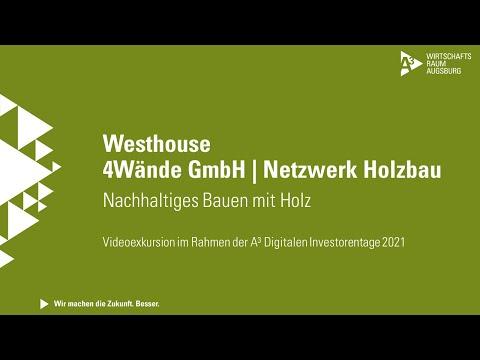 A³ Digitale Investorentage 2021: Videoexkursion Netzwerk Holzbau | Projekt Westhouse, 4Wände GmbH