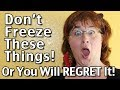 Don't Freeze These Things Or You Will Regret It!