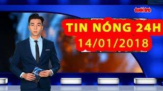 Trực tiếp ⚡ Tin 24h Mới Nhất hôm nay 14/01/2018   Tin nóng nhất 24H