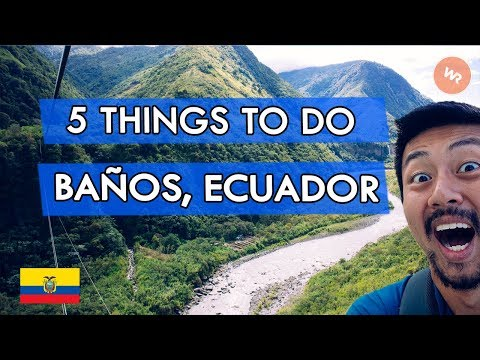 5 Things To Do In Banos, Ecuador