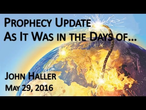 "2016 05 29 John Haller's Prophecy Update ""As it was in the Days of"""