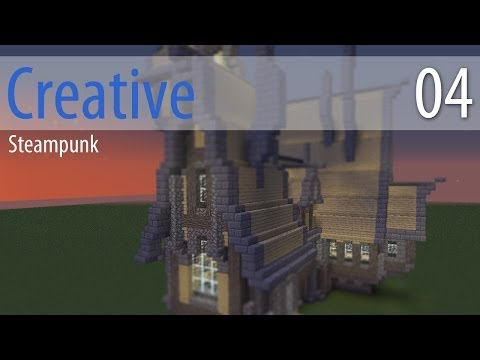 Minecraft: Creative Building - Ep04: Steampunk Realism