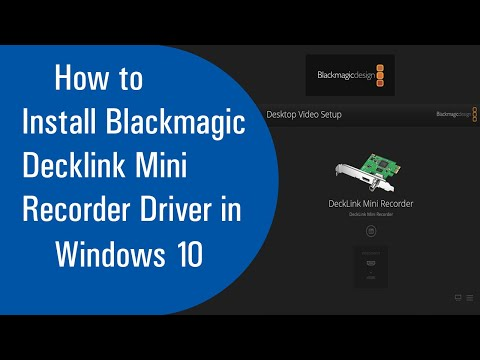 How To Install Blackmagic Decklink Mini Recorder Driver In Windows 10
