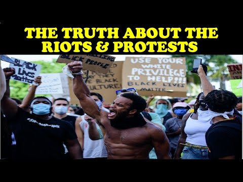 THE TRUTH ABOUT THE RIOTS & PROTESTS