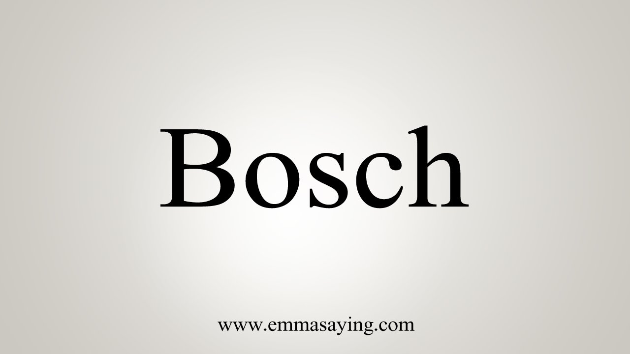 How To Say Bosch Youtube