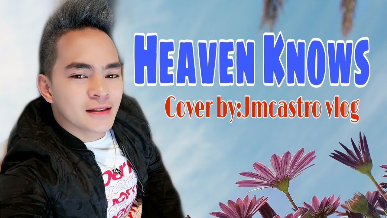 Heaven Knows (Cover song by:Jmcastro Vlog)