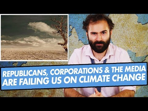 Why Republicans and Corporations and the Media Are Failing Us On Climate Change - SOME MORE NEWS