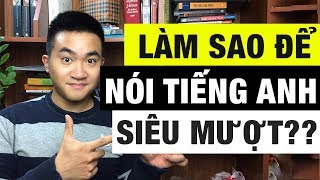 Nói Tiếng Anh Như Gió Bằng Cách Này ! How to speak English smoothly! || 5 Minutes about IELTS