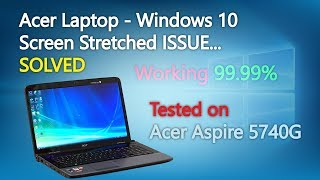 Acer Laptop - Windows 10 Screen Stretched ISSUE.....SOLVED