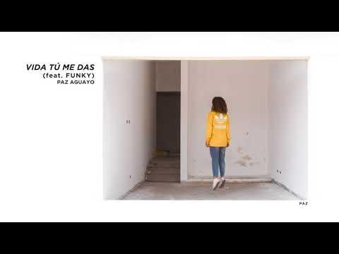 VIDA TÚ ME DAS - PAZ AGUAYO (ft. FUNKY) || official audio *
