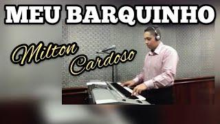 Milton Cardoso - Meu Barquinho