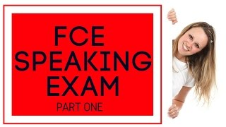 FCE Speaking PART 1 (with useful expressions/language)