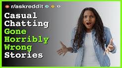 Casual Conversations Gone Horribly Wrong | Shocking Reddit Stories (NSFW) - r/askreddit