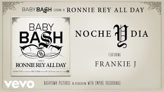 Baby Bash - Noche y Dia (Audio) ft. Frankie J