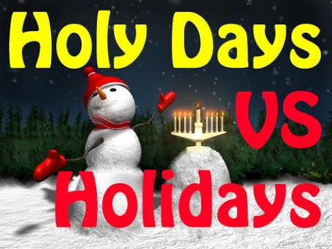 Holy Days VS. Holidays