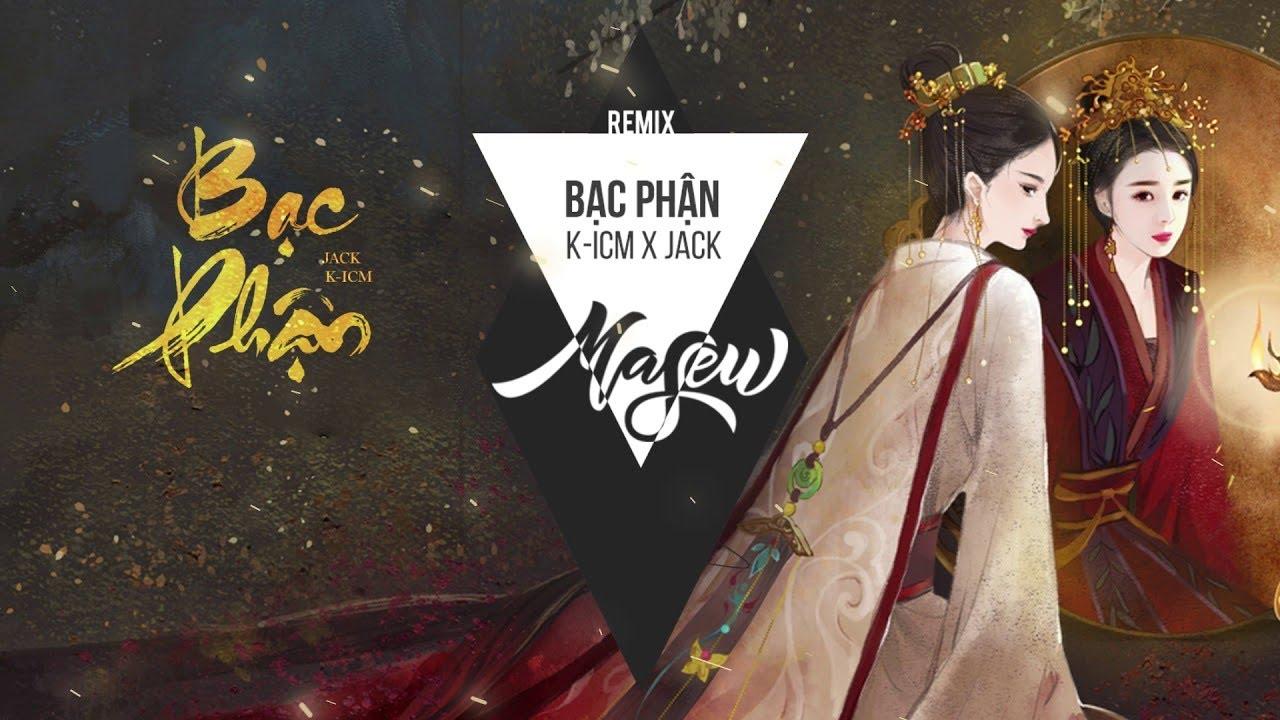 BẠC PHẬN – K-ICM x JACK ( Masew Remix )