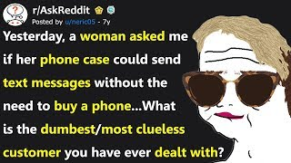 What Is The Dumbest/Most Clueless Customer You Have Ever Dealt With? (r/AskReddit)