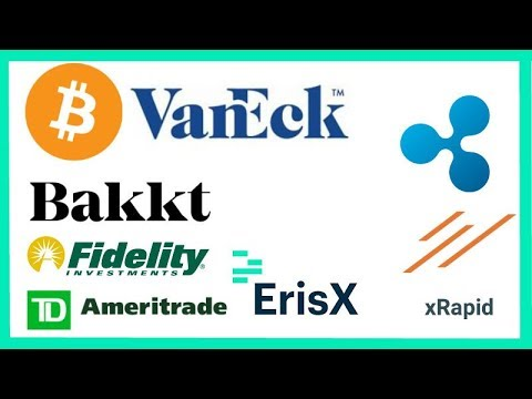 VanEck Physical Bitcoin ETF - Bakkt Dec 12th - Fidelity Crypto - TD Ameritrade ErisX - Ripple xRapid