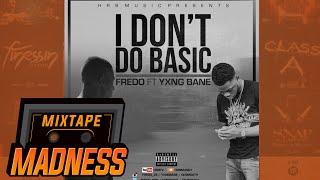 Fredo ft Yxng Bane - I Dont Do Basic | @fredo_hrb @MixtapeMadness