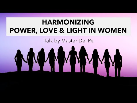 Harmonizing Power Love and Light in Women by Master Del Pe