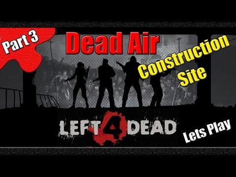 Left 4 Dead | Dead Air | Part 3 | The Construction Site