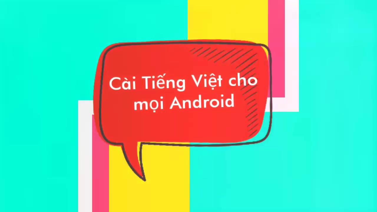 HD | Cài Tiếng Việt cho mọi máy chạy Android