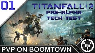 PVP ON BOOMTOWN | Titanfall 2: Pre-Alpha Tech Test | 01