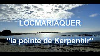 """LOCMARIAQUER:""""La pointe de Kerpenhir"""""""
