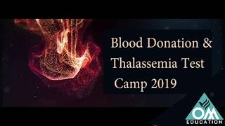 Glimpse of Blood Donation & Thalassemia Test Camp 2019 @ OM Education Campus, Junagadh.