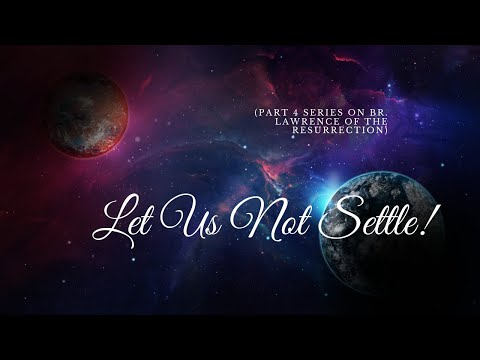 Let Us Not Settle! (Part 4 Series on Br. Lawrence of the Resurrection)