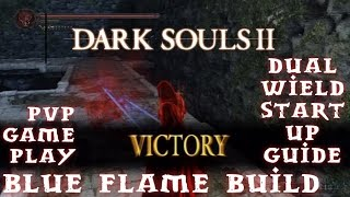 Dark Souls II Dual Wielding Blue Flame Build PVP How To & Game Play