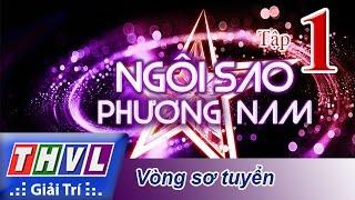 THVL | Ngôi sao phương Nam 2015 - Tập 1: Vòng sơ tuyển