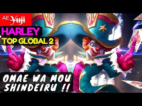 Omae Wa Mou Shindeiru !! [Top Global 2 Harley] | ᴬᴱ Y̶u̶j̶i̶ Harley Gameplay #2 Mobile Legends
