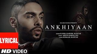 ANKHIYAAN Lyrical Video Song | Raxstar & Kanika Kapoor  | Latest Song 2016 | T-Series