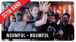 Setia Band - Ngumpul Ngumpul | Official Video Clip - Stafaband