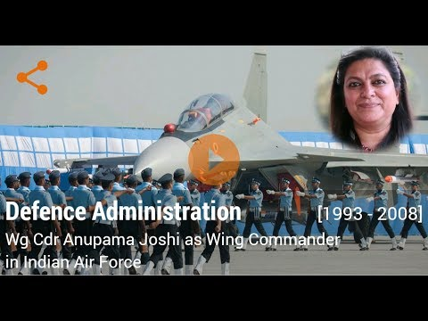 Career in Defence Administration by Wg Cdr Anupama Joshi (Wing Commander in Indian Air Force)