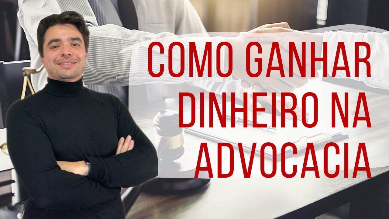 Como ganhar DINHEIRO na advocacia   SEJA PRÓSPERO