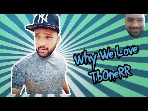 L Why We Love TbOneRR
