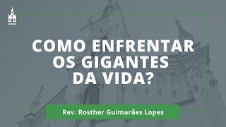 Como Enfrentar Os Gigantes Da Vida? - Rev. Rosther Guimarães Lopes - Culto Noturno - 07/06/2020