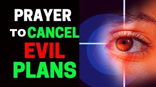 PRAYER TO CANCEL EVERY EVIL PLAN OF THE ENEMY - PRAYER TO CANCEL EVIL PLANS